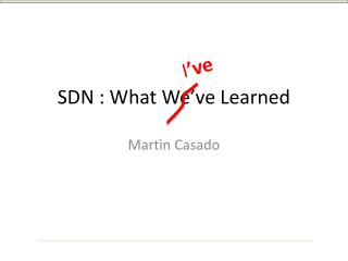 SDN : What  W e 've  Learned