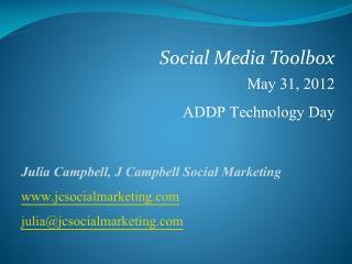 Social Media Toolbox May 31, 2012 ADDP Technology Day
