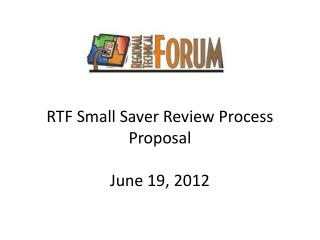 RTF Small Saver Review Process Proposal June 19, 2012