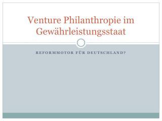 Venture Philanthropie im Gew�hrleistungsstaat