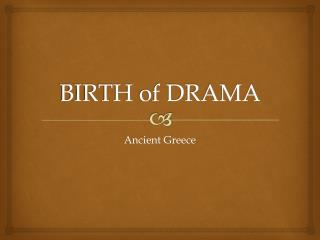 BIRTH of DRAMA