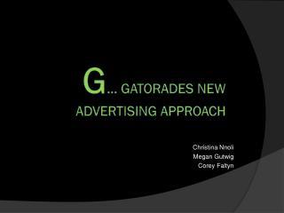 G … GATORADES NEW ADVERTISING APPROACH