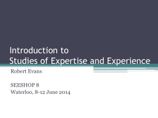 Introduction to Studies of Expertise and Experience