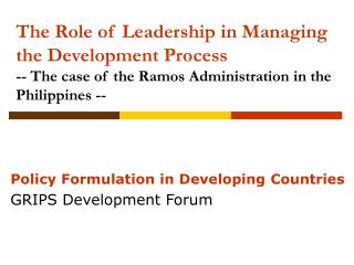 The Role of Leadership in Managing the Development Process  -- The case of the Ramos Administration in the Philippines -