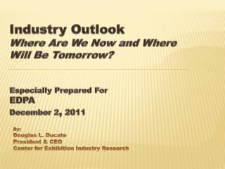 By: Douglas L. Ducate President & CEO Center for Exhibition Industry Research