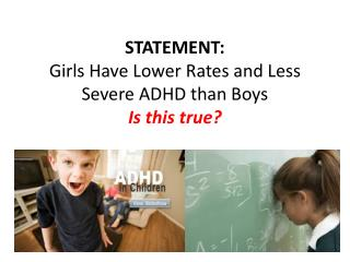 STATEMENT: Girls Have Lower Rates and Less Severe ADHD than Boys Is this true?