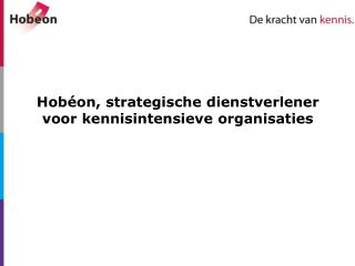 Hob�on , strategische dienstverlener voor kennisintensieve organisaties
