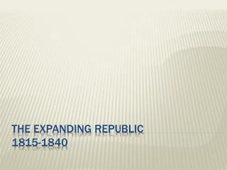 The Expanding Republic 1815-1840