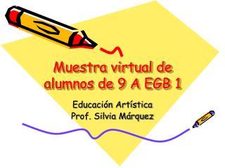 Muestra virtual de alumnos de 9 A EGB 1
