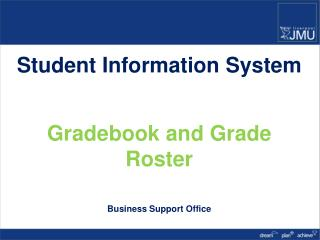 Student Information System Gradebook and Grade Roster Business Support Office
