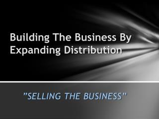 Building The Business By Expanding Distribution