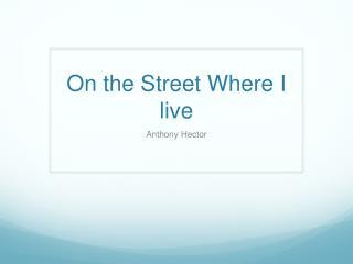 On the Street Where I live