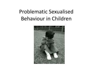Problematic Sexualised Behaviour in Children
