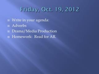 Friday, Oct. 19, 2012