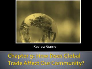 Chapter 9: How Does Global Trade Affect Our Community?