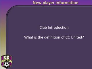 Club Introduction  What is the definition of CC United?
