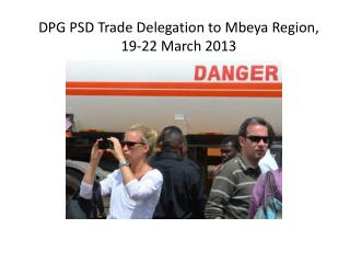 DPG PSD Trade Delegation to  Mbeya  Region,  19-22 March 2013