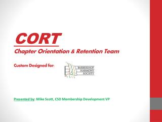CORT Chapter Orientation & Retention Team Custom Designed for: