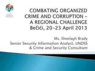 COMBATING  ORGANIZED CRIME AND CORRUPTION – A REGIONAL CHALLENGE Bečići , 20-23 April  2013