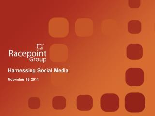 Harnessing Social Media  November 18, 2011