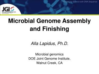 Microbial Genome Assembly  and Finishing  Alla Lapidus, Ph.D.  Microbial genomics DOE Joint Genome Institute,  Walnut Cr