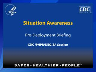 Situation  Awareness Pre-Deployment Briefing CDC  /PHPR/DEO/SA Section