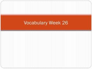 Vocabulary  Week 26