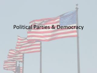 Political Parties & Democracy