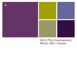 Unit 6: The Contemporary World, 1900 – Present