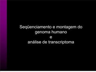 Seq enciamento e montagem do genoma humano e  an lise de transcriptoma