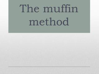 The muffin method