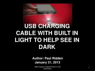 USB CHARGING CABLE WITH BUILT IN LIGHT TO HELP SEE IN DARK Author: Paul  Ridden  January 31, 2013