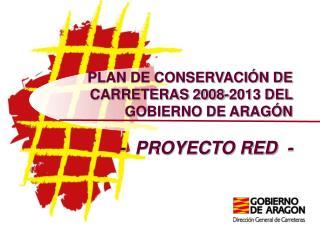 PLAN DE CONSERVACI N DE CARRETERAS 2008-2013 DEL GOBIERNO DE ARAG N  -  PROYECTO RED  -