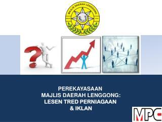 PEREKAYASAAN  MAJLIS DAERAH LENGGONG: LESEN TRED PERNIAGAAN  & IKLAN