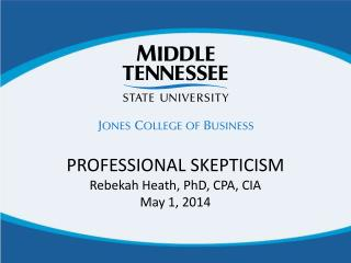 PROFESSIONAL SKEPTICISM Rebekah Heath, PhD, CPA, CIA May 1, 2014