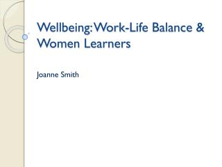 Wellbeing: Work-Life Balance &  W omen  L earners