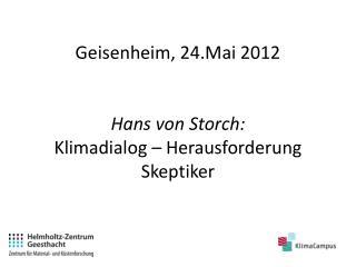 Geisenheim , 24.Mai 2012 Hans von Storch: Klimadialog – Herausforderung Skeptiker