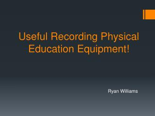 Useful Recording Physical Education Equipment!