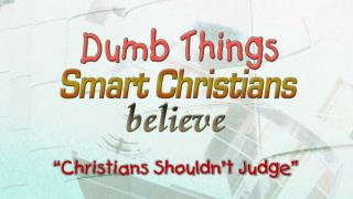 � Christians Shouldn�t Judge�