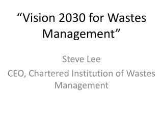 """Vision 2030 for Wastes Management"""