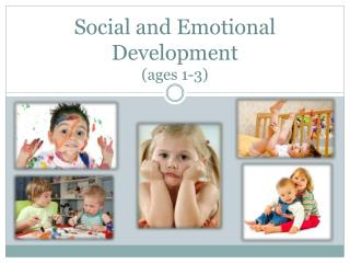 Social and Emotional  Development  (ages 1-3)
