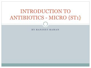 INTRODUCTION TO  ANTIBIOTICS - MICRO  {ST1}
