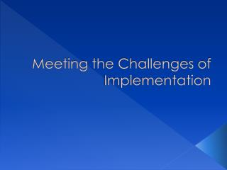 Meeting the Challenges of Implementation