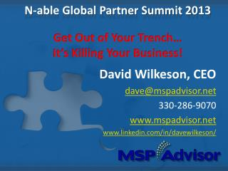 N-able Global Partner Summit  2013 Get Out of Your Trench… It's Killing Your Business!