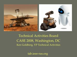 Technical Activities Board CASE 2008, Washington, DC Ken Goldberg, VP Technical Activities