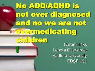 No ADD/ADHD is not over diagnosed and no we are not overmedicating children l
