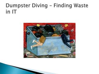 Dumpster Diving – Finding Waste in IT