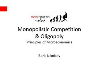 Monopolistic Competition  & Oligopoly Principles of Microeconomics Boris Nikolaev