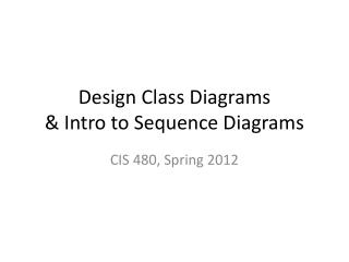 Design Class Diagrams & Intro to Sequence Diagrams
