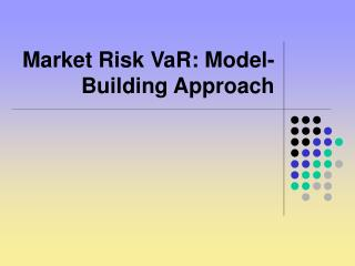 Market Risk VaR: Model-Building Approach